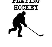 I'd Rather Be Playing Hockey by kwg2200