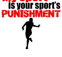 My Sport Is Your Sport's Punishment by kwg2200