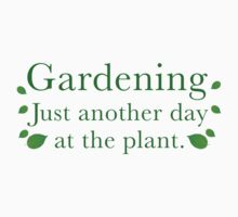 Gardening Just Another Day At The Plant by BrightDesign