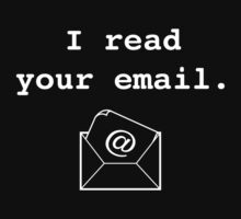 I Read Your Email. by BrightDesign