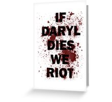 If Daryl Dies We Riot Greeting Card