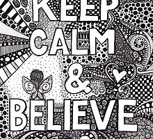 keep calm and believe by BeckaJane