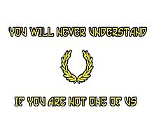 You will never understand if you are not one of us by CJRDesign