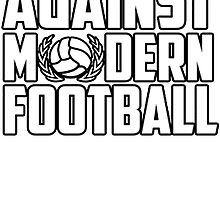 Against Modern Football by CJRDesign