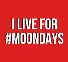 I live for Moondays by iheartgallifrey