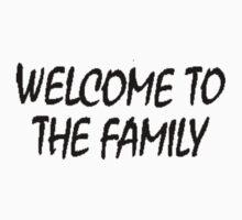 Welcome To The Family  by imjesuschrist