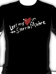 Left my heart  in the Sierra Madre T-Shirt