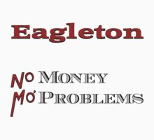 Eagleton - Mo' Money Mo' Problems by Conrad B. Hart