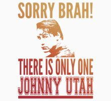Sorry Brah! There Is Only One Johnny Utah by printproxy