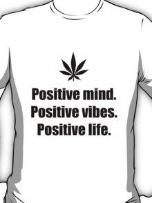 Positive mind, positive vibes, positive life T-Shirt