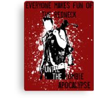 Everyone Makes Fun of the Redneck Until the Zombie Apocalypse Canvas Print