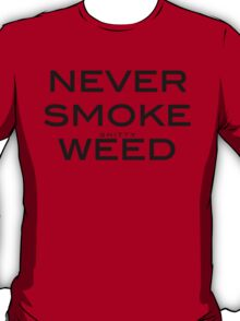 NEVER SMOKE shitty WEED T-Shirt