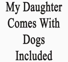 My Daughter Comes With Dogs Included  by supernova23