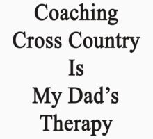 Coaching Cross Country Is My Dad's Therapy  by supernova23