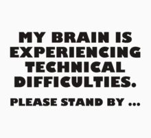 My Brain Is Experiencing Technical Difficulties. Please Stand By... by BrightDesign