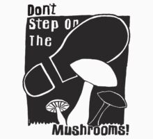 Don't Step On The Mushrooms - white on black by dstrctdntrlst