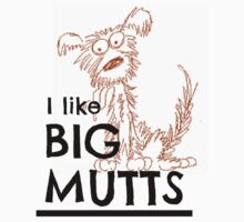 I like BIG MUTTS... by Kristina Gale