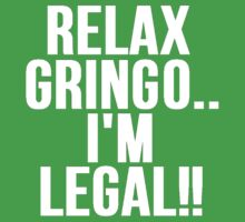 RELAX GRINGO...I'M LEGAL!! by Alan Craker