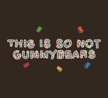 This is so not gummybears by kittenbutts