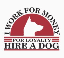 I work for money, for loyalty hire a DOG by nektarinchen