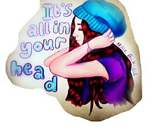 It's all in your head. by LittleMizMagic