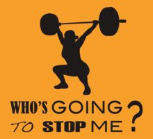 WHo's Going To Stop Me - Fitness Inspiration by gyenayme