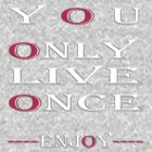 T-shirt +iPhone & iPod Cases- You only live once, Enjoy  by haya1812