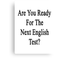 Are You Ready For The Next English Test?  Canvas Print