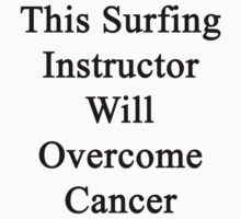 This Surfing Instructor Will Overcome Cancer  by supernova23