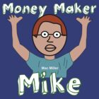 Money Maker Mike by ChrisButler
