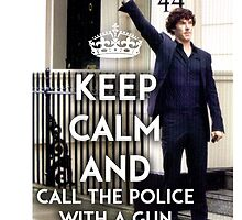 KEEP CALM AND CALL THE POLICE WITH A GUN - SHERLOCK by jessvasconcelos