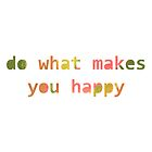 Do what makes you happy by Tamsin George