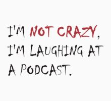 I'm not crazy, I'm laughing at a podcast by snesfreak