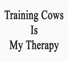 Training Cows Is My Therapy  by supernova23