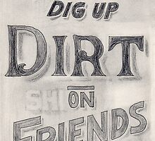 Dig up Dirt on Friends by erinstudio