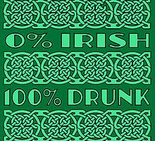 0% Irish 100% Drunk by GrimaceGraphics