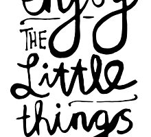 Enjoy The Little Things by TheLoveShop
