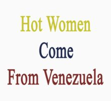 Hot Women Come From Venezuela  by supernova23