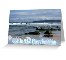 Live In The Here And Now Greeting Card