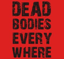 Dead Bodies Everywhere by Mechan1cal5hdws