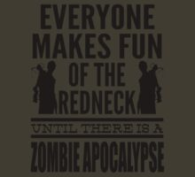 Everyone Makes Fun Of The Redneck Until There Is A Zombie Apocalypse by printproxy