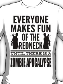 Everyone Makes Fun Of The Redneck Until There Is A Zombie Apocalypse T-Shirt