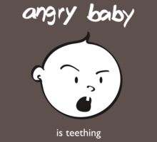 Angry baby is teething WHITE TEXT by Daliha  Yousuf