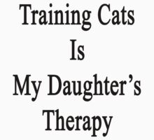 Training Cats Is My Daughter's Therapy  by supernova23