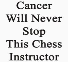 Cancer Will Never Stop This Chess Instructor  by supernova23