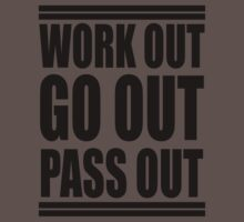 work out, go out, pass out by printproxy