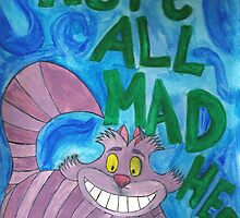 We're All Mad Here by amydiruzzo