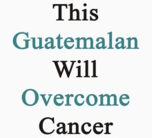 This Guatemalan Will Overcome Cancer  by supernova23