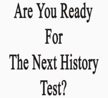 Are You Ready For The Next History Test?  by supernova23