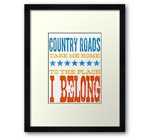 country roads take me home, to the place i belong Framed Print